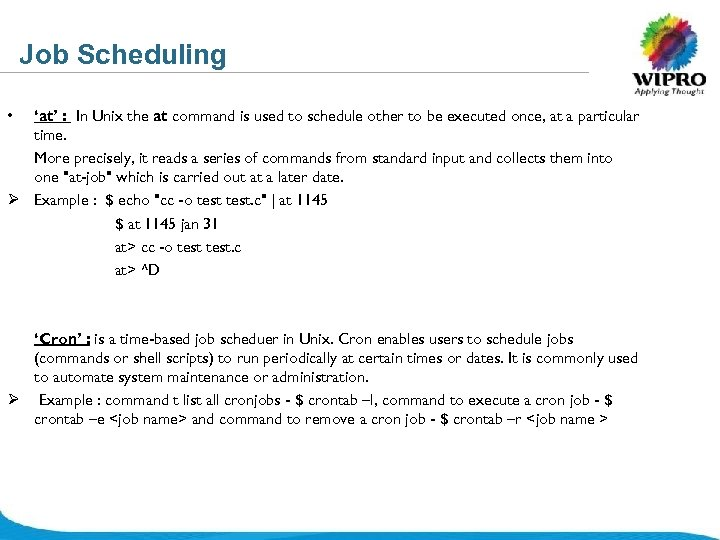 Job Scheduling • 'at' : In Unix the at command is used to schedule