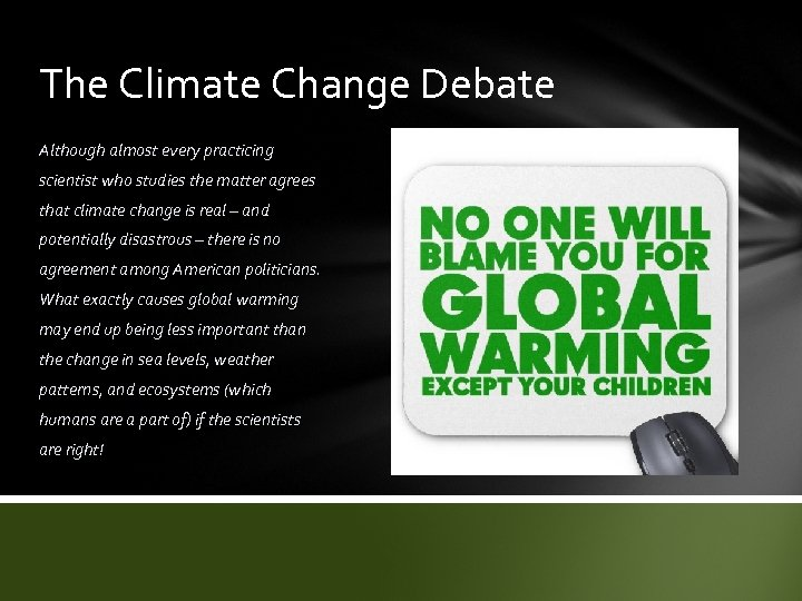 The Climate Change Debate Although almost every practicing scientist who studies the matter agrees