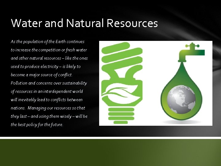 Water and Natural Resources As the population of the Earth continues to increase the