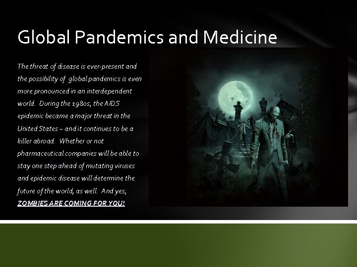 Global Pandemics and Medicine The threat of disease is ever-present and the possibility of