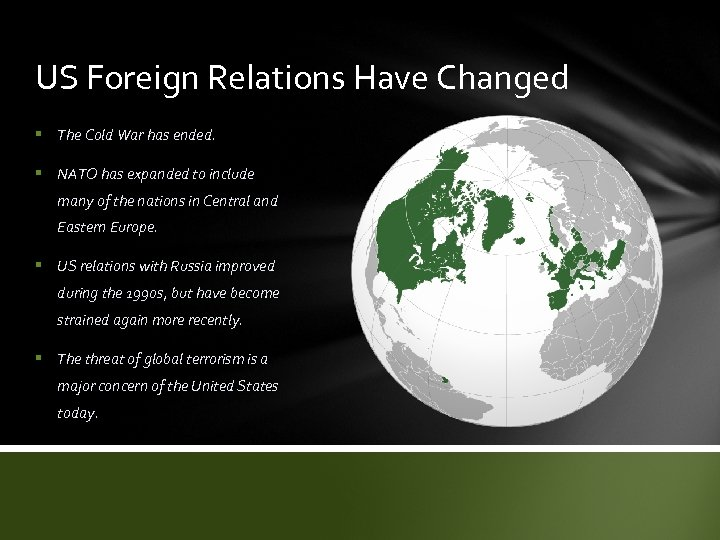 US Foreign Relations Have Changed § The Cold War has ended. § NATO has