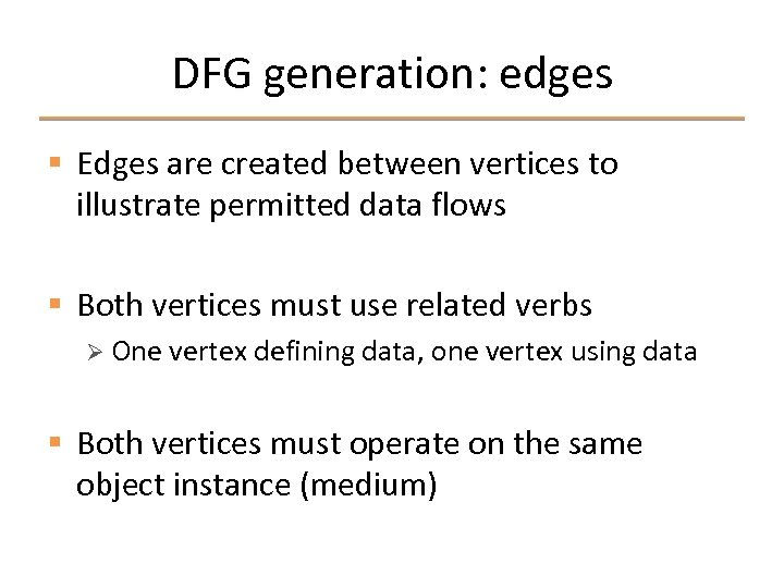 DFG generation: edges § Edges are created between vertices to illustrate permitted data flows