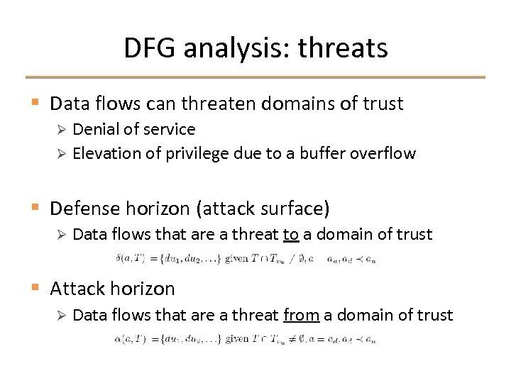 DFG analysis: threats § Data flows can threaten domains of trust Denial of service