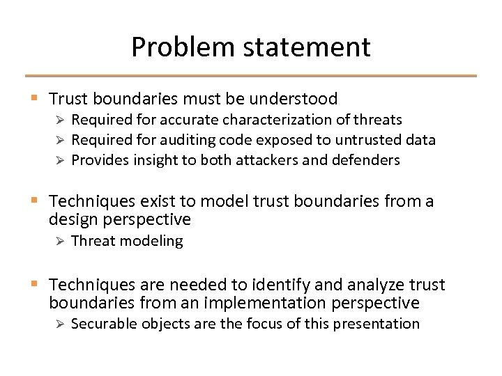 Problem statement § Trust boundaries must be understood Ø Ø Ø Required for accurate