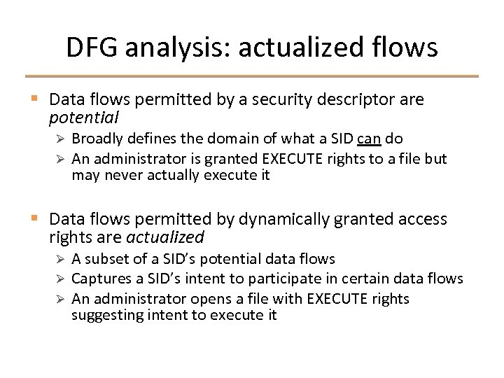 DFG analysis: actualized flows § Data flows permitted by a security descriptor are potential