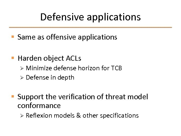 Defensive applications § Same as offensive applications § Harden object ACLs Ø Minimize defense