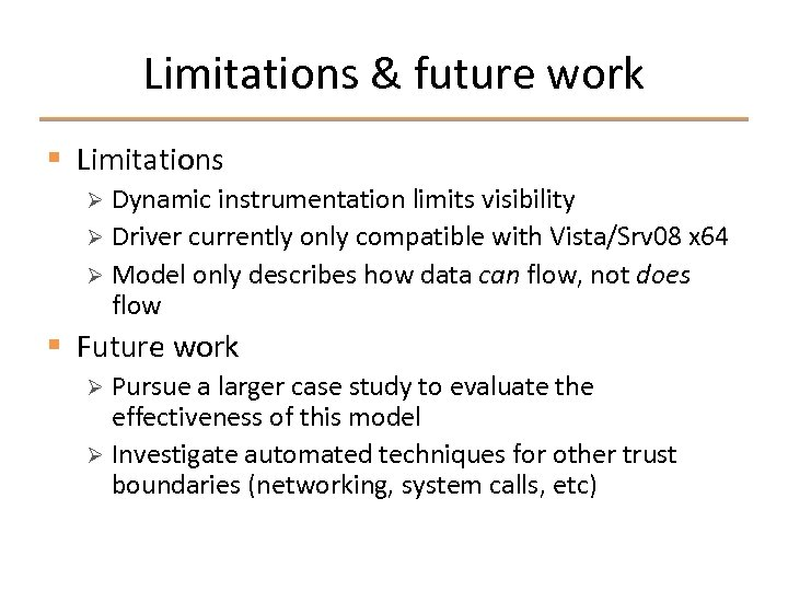 Limitations & future work § Limitations Dynamic instrumentation limits visibility Ø Driver currently only