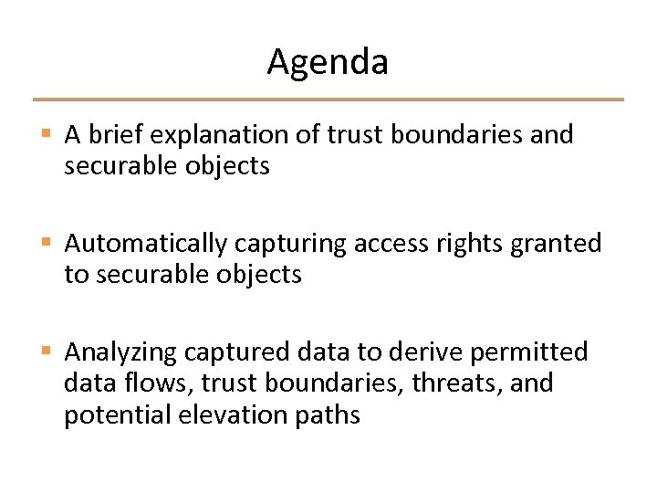 Agenda § A brief explanation of trust boundaries and securable objects § Automatically capturing