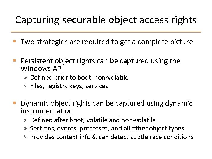 Capturing securable object access rights § Two strategies are required to get a complete
