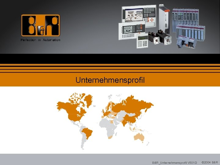 Unternehmensprofil B&R_Unternehmensprofil V 501 D © 2004 B&R