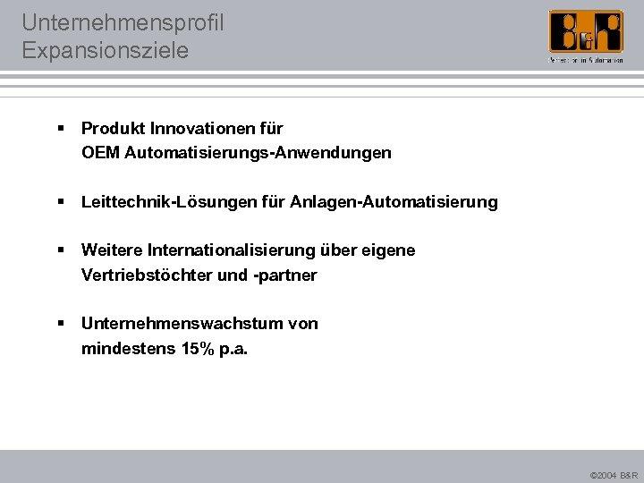 Unternehmensprofil Expansionsziele § Produkt Innovationen für OEM Automatisierungs-Anwendungen § Leittechnik-Lösungen für Anlagen-Automatisierung § Weitere