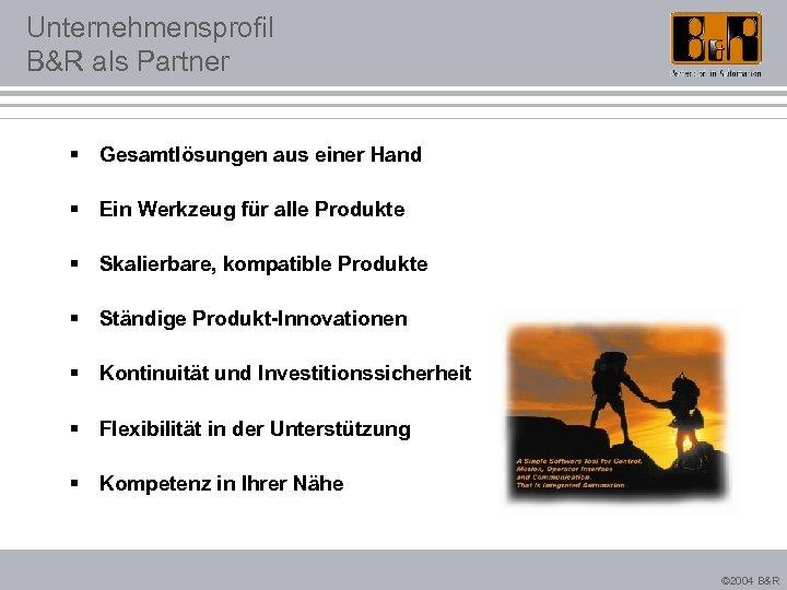 Unternehmensprofil B&R als Partner § Gesamtlösungen aus einer Hand § Ein Werkzeug für alle