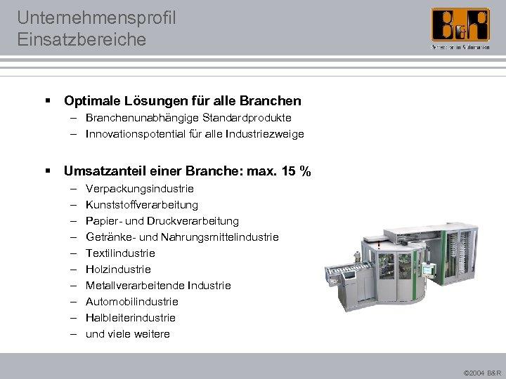 Unternehmensprofil Einsatzbereiche § Optimale Lösungen für alle Branchen – Branchenunabhängige Standardprodukte – Innovationspotential für