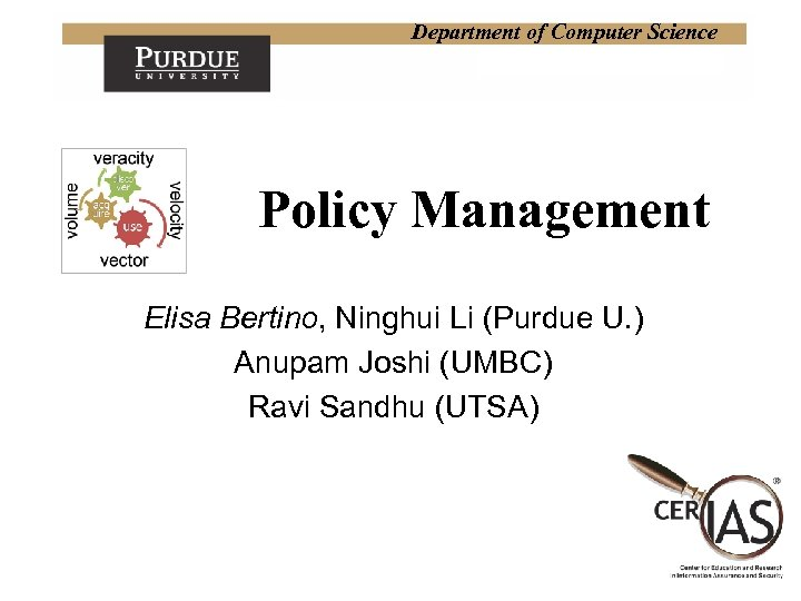 Department of Computer Science Policy Management Elisa Bertino, Ninghui Li (Purdue U. ) Anupam