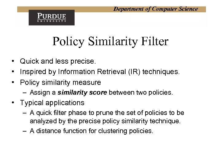 Department of Computer Science Policy Similarity Filter • Quick and less precise. • Inspired