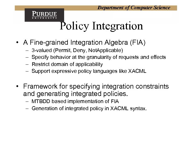 Department of Computer Science Policy Integration • A Fine-grained Integration Algebra (FIA) – –