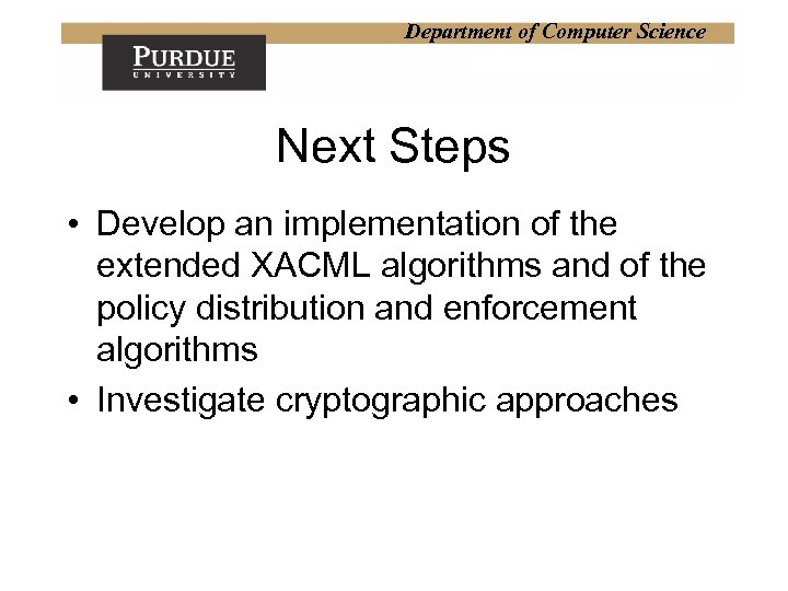 Department of Computer Science Next Steps • Develop an implementation of the extended XACML