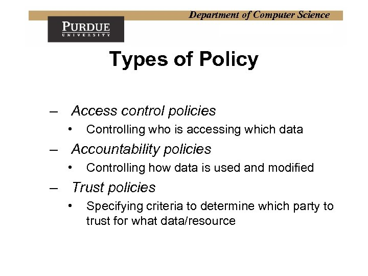 Department of Computer Science Types of Policy – Access control policies • Controlling who