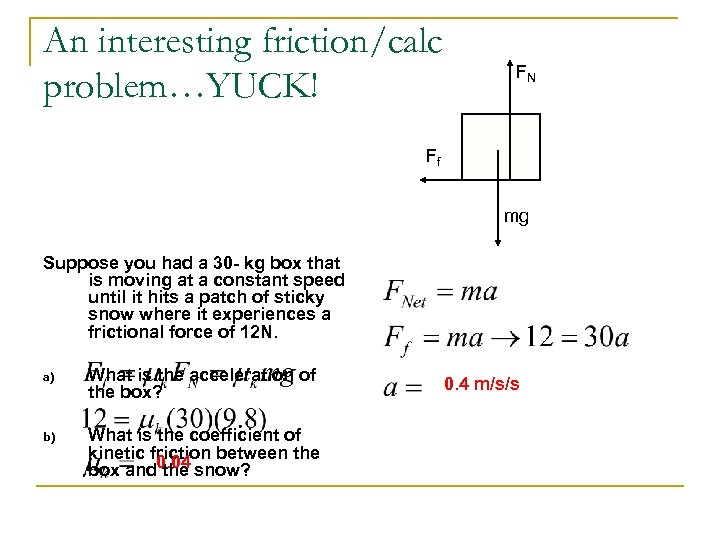 An interesting friction/calc problem…YUCK! FN Ff mg Suppose you had a 30 - kg