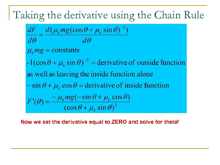 Taking the derivative using the Chain Rule Now we set the derivative equal to