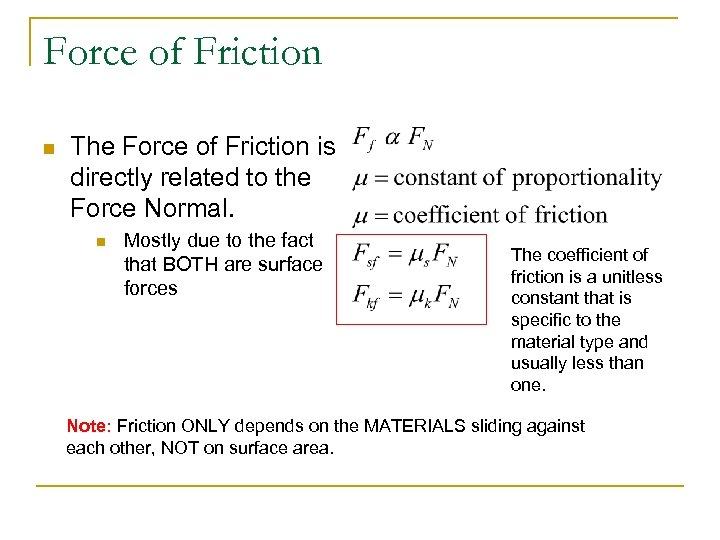 Force of Friction n The Force of Friction is directly related to the Force