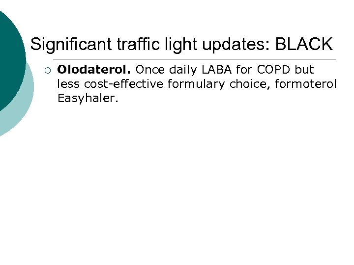 Significant traffic light updates: BLACK ¡ Olodaterol. Once daily LABA for COPD but less