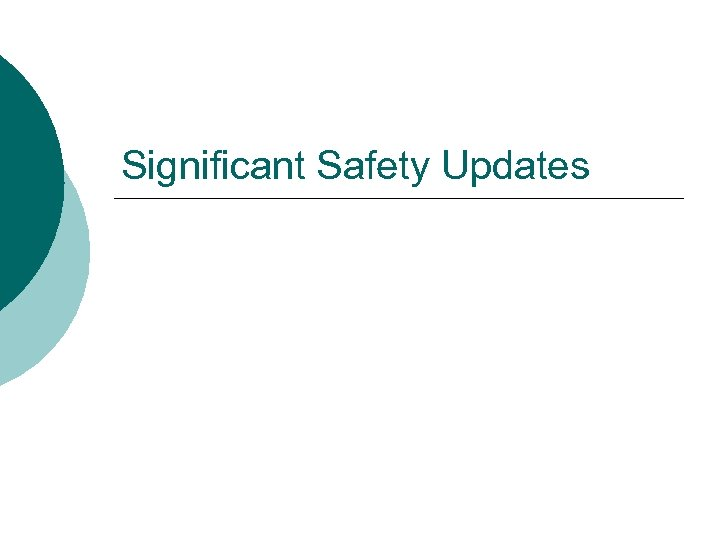 Significant Safety Updates