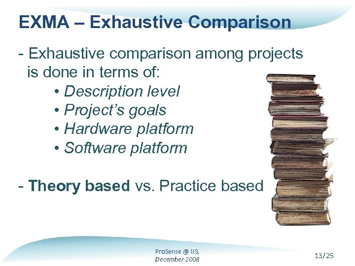 EXMA – Exhaustive Comparison - Exhaustive comparison among projects is done in terms of: