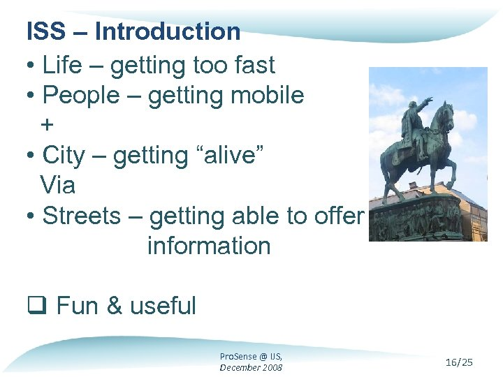 ISS – Introduction • Life – getting too fast • People – getting mobile