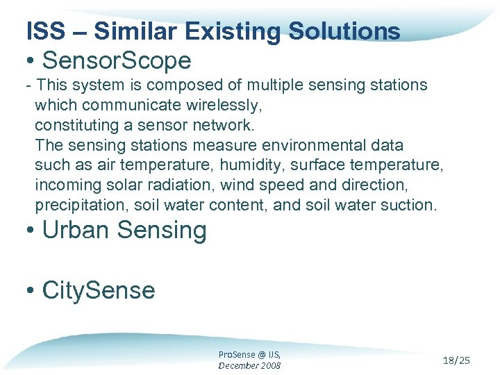 ISS – Similar Existing Solutions • Sensor. Scope - This system is composed of