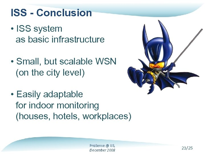 ISS - Conclusion • ISS system as basic infrastructure • Small, but scalable WSN