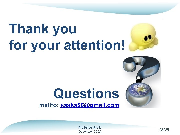 Thank you for your attention! Questions mailto: saska 58@gmail. com Pro. Sense @ IJS,