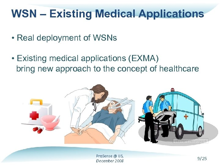 WSN – Existing Medical Applications • Real deployment of WSNs • Existing medical applications