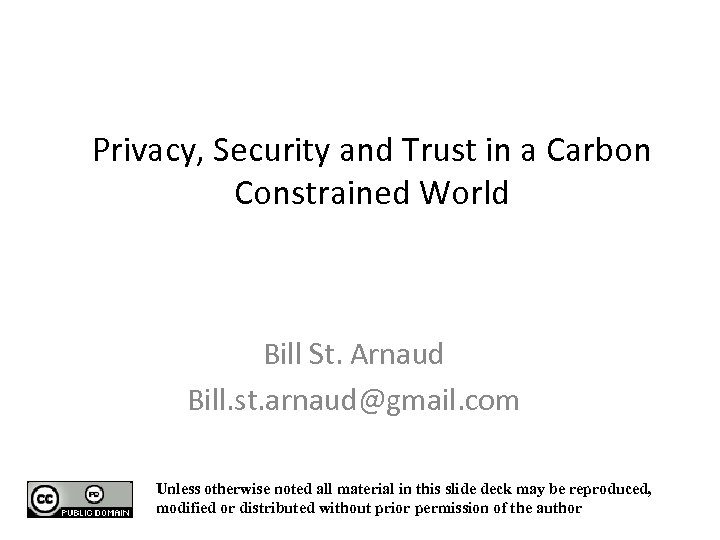 Privacy, Security and Trust in a Carbon Constrained World Bill St. Arnaud Bill. st.