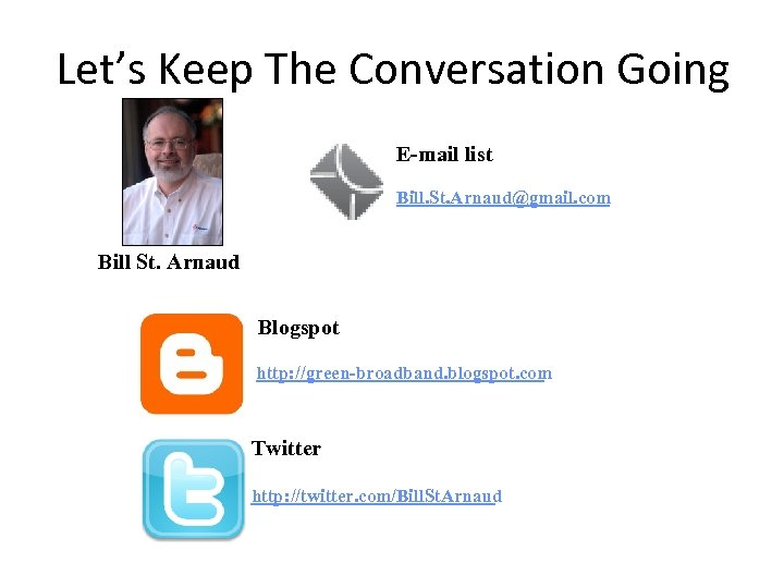 Let's Keep The Conversation Going E-mail list Bill. St. Arnaud@gmail. com Bill St. Arnaud