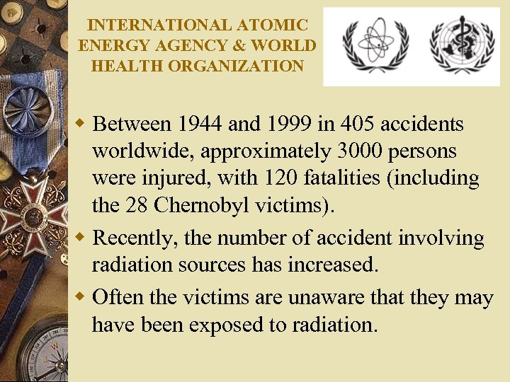 INTERNATIONAL ATOMIC ENERGY AGENCY & WORLD HEALTH ORGANIZATION w Between 1944 and 1999 in