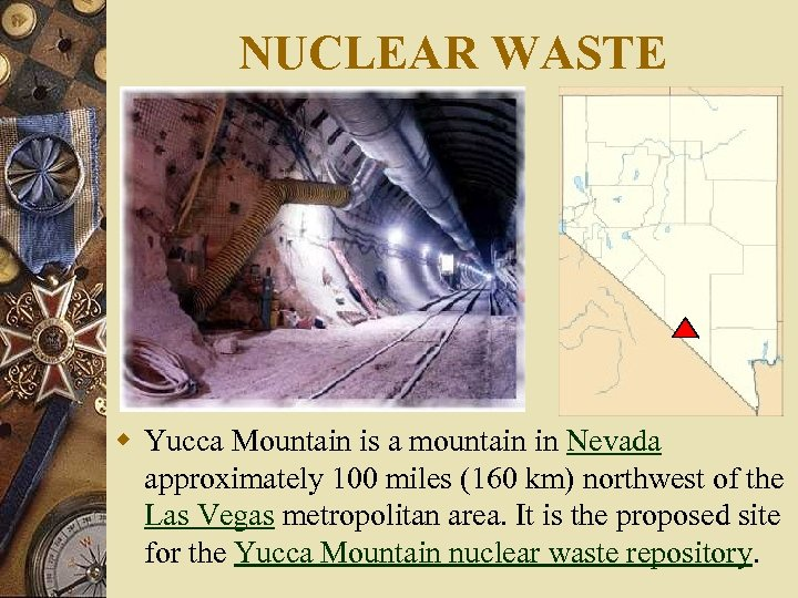 NUCLEAR WASTE w Yucca Mountain is a mountain in Nevada approximately 100 miles (160