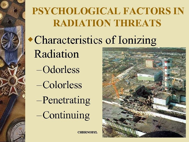 PSYCHOLOGICAL FACTORS IN RADIATION THREATS w. Characteristics of Ionizing Radiation – Odorless – Colorless