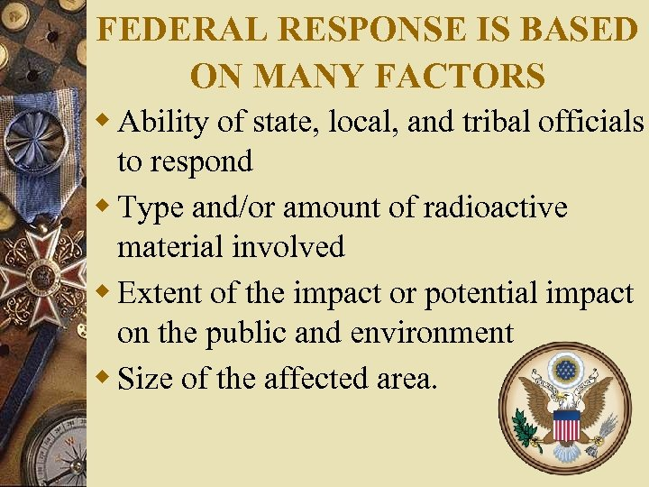 FEDERAL RESPONSE IS BASED ON MANY FACTORS w Ability of state, local, and tribal