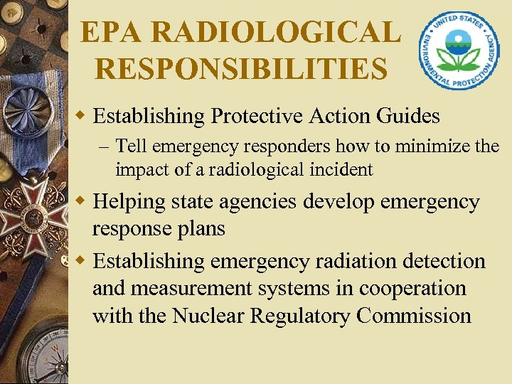 EPA RADIOLOGICAL RESPONSIBILITIES w Establishing Protective Action Guides – Tell emergency responders how to