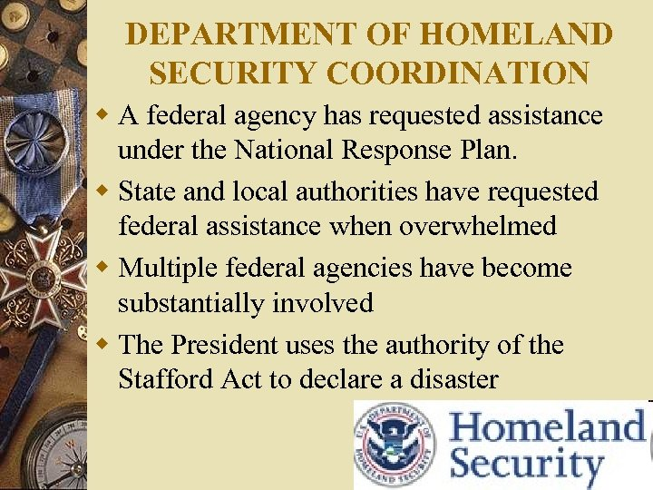 DEPARTMENT OF HOMELAND SECURITY COORDINATION w A federal agency has requested assistance under the