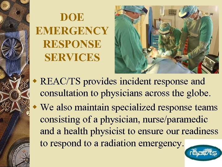 DOE EMERGENCY RESPONSE SERVICES w REAC/TS provides incident response and consultation to physicians across