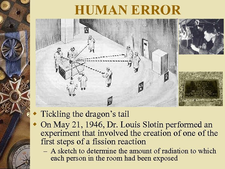 HUMAN ERROR w Tickling the dragon's tail w On May 21, 1946, Dr. Louis