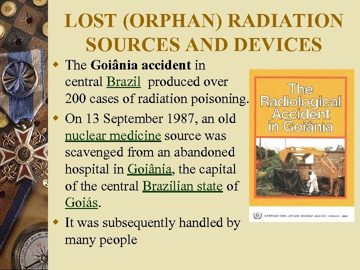 LOST (ORPHAN) RADIATION SOURCES AND DEVICES w The Goiânia accident in central Brazil produced