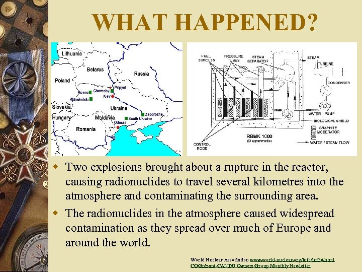 WHAT HAPPENED? w Two explosions brought about a rupture in the reactor, causing radionuclides