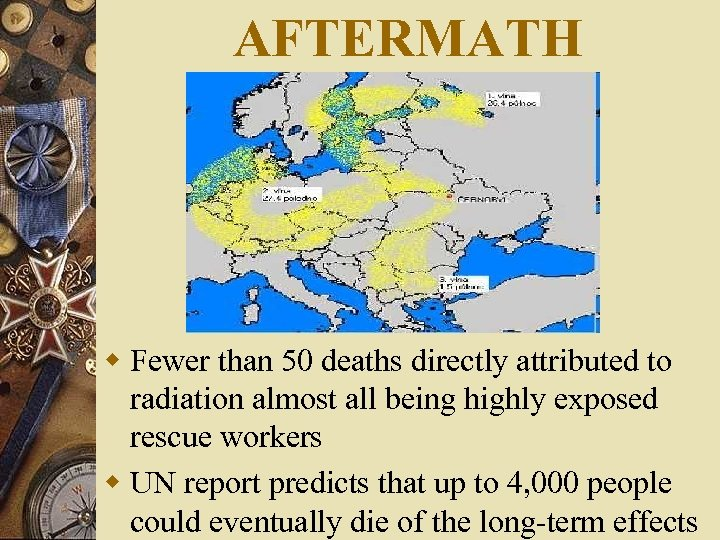 AFTERMATH w Fewer than 50 deaths directly attributed to radiation almost all being highly