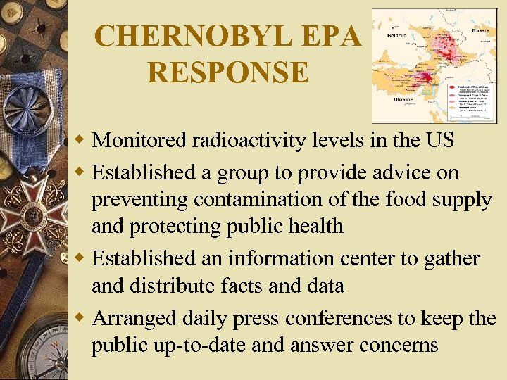 CHERNOBYL EPA RESPONSE w Monitored radioactivity levels in the US w Established a group