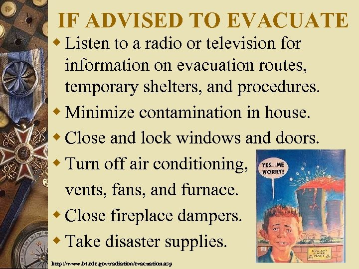 IF ADVISED TO EVACUATE w Listen to a radio or television for information on