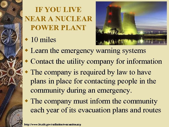IF YOU LIVE NEAR A NUCLEAR POWER PLANT w 10 miles w Learn the