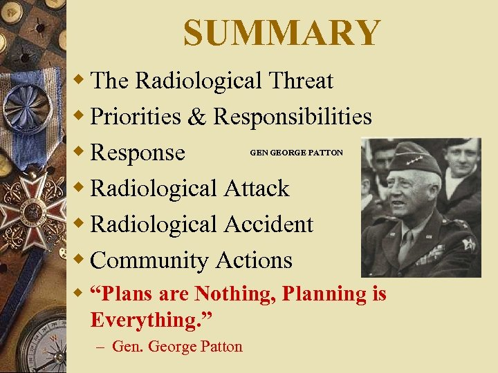 SUMMARY w The Radiological Threat w Priorities & Responsibilities w Response w Radiological Attack